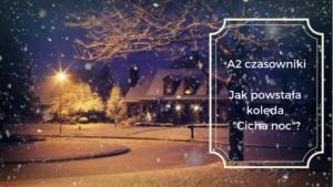 """[A2] Jak powstała kolęda """"Cicha noc""""? (aspekt)"""