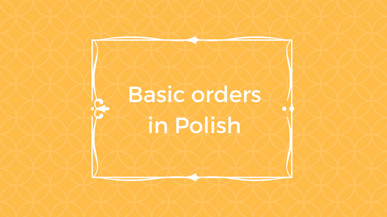 A1 Giving basic orders in Polish (no grammar)