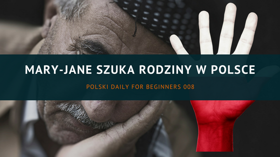 PDB 008 Mary-Jane szuka rodziny w Polsce (nagranie)