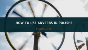 How to use adverbs in Polish | Przysłówek po polsku
