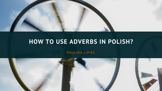 How to use adverbs in Polish | Przysłówek po polsku