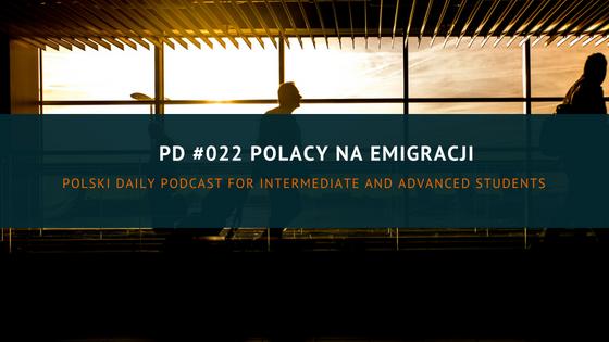 PD022: Polacy na emigracji (trochę historii i innych informacji)