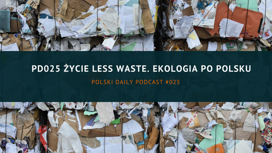 PD025 Życie less waste. Ekologia po polsku