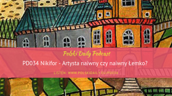 PD034 Nikifor – artysta naiwny czy naiwny Łemko?