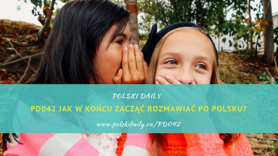 PD042 Jak zacząć w końcu rozmawiać po polsku? ( albo w innym języku, którego się uczysz)