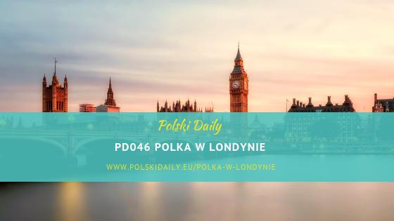 PD046 Polka w Londynie. O życiu na emigracji w Anglii opowiada Patrycja Pałka