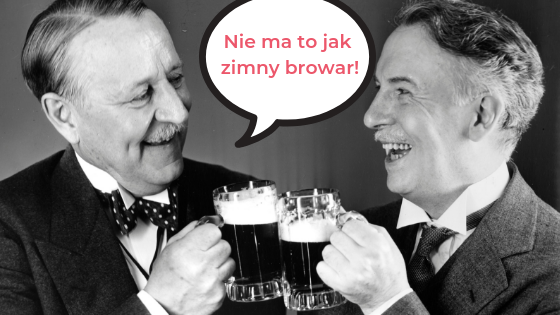 Two man drinking beer. One is saying: Nie ma to jak zimny browar