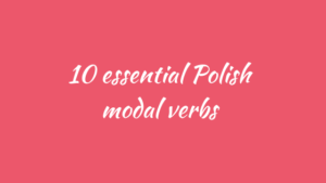 10 essential Polish Modal Verbs