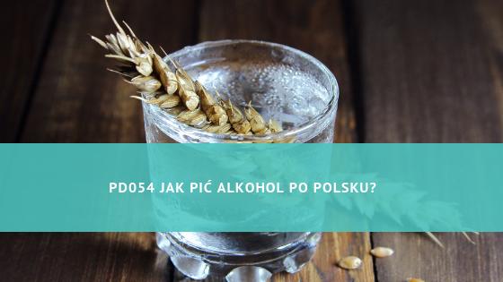 PD054 Jak pić alkohol po polsku?
