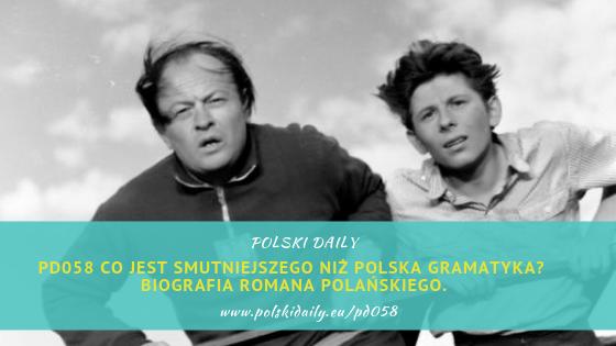PD058 Co jest smutniejsze od polskiej gramatyki? Życie Romana Polańskiego