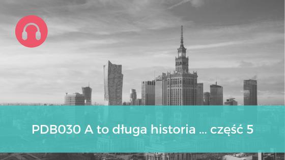 PDB030 A to długa historia…część piąta