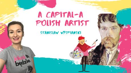 A capital-A Polish Artist – Stanisław Wyspiański!